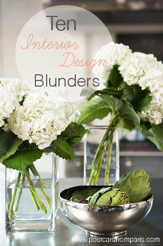 Ten Interior Design Blunders- Linda McDougald Design | Postcard from Paris Home