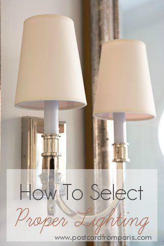 How To Select Proper Lighting- Linda McDougald Design | Postcard from Paris Home