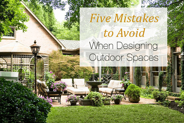 Five Mistakes Designing Outdoor Spaces